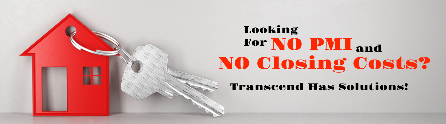Looking for NO PMI and NO Closing Costs? Transcend Has Solutions!
