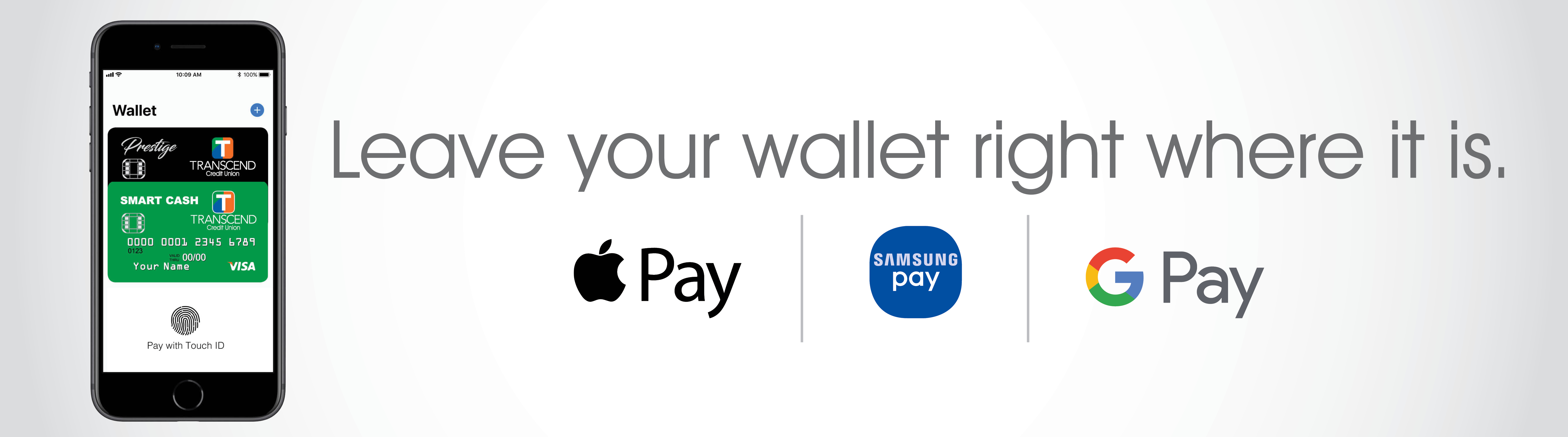 Leave your wallet right where it is. We now have Apple Pay, Samsung Pay, and Google Pay.