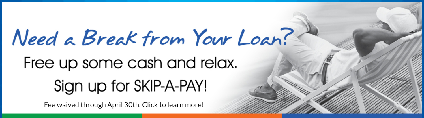 Need a break from your loan? Free up some cash and relax. Sign up for Skip-a-pay. (Fee waived through April 30th. Learn more.)