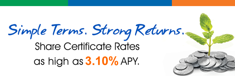 Simple terms. Strong Returns. Share Certificate Rates as high as 3.10% APY.