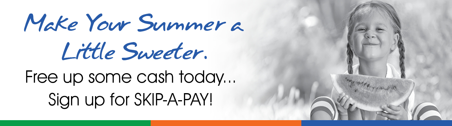 Make your summer a little sweeter. Free up some cash today. Sign up for Skip-a-Pay.