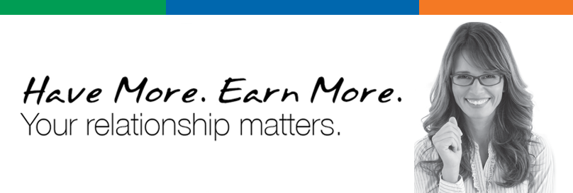 Have More. Earn More. Your relationship matters.