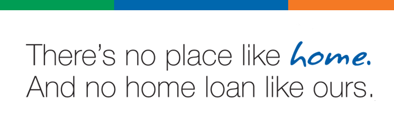 There's no place like home and no home loan like ours.