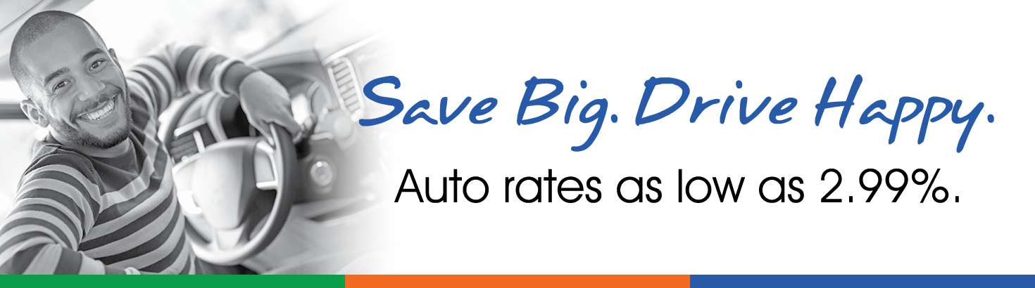 Save Big. Drive Happy. Auto rates as low as 2.99%.